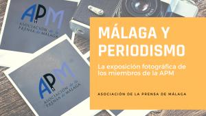EXPOSICIÓN FOTOGRÁFICA 'Málaga y Periodismo'